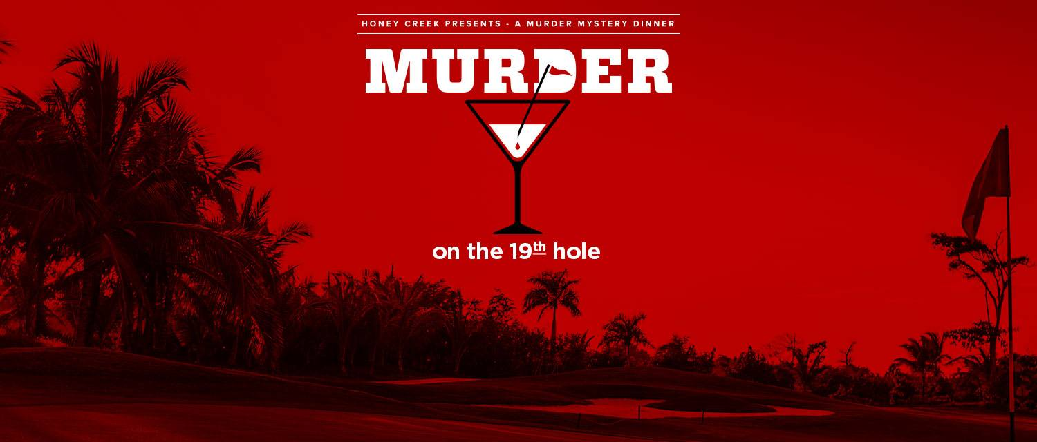 Honey Creek presents a murder mystery dinner: Murder on the 19th hole